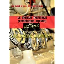 Le moteur thermique (Combustion interne)  pour les nuls-les pièces internes: TOME 2 (French Edition)