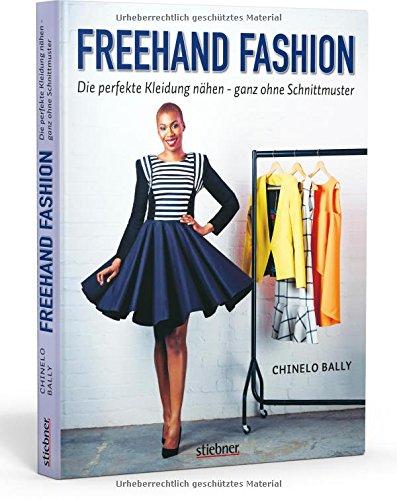 Freehand Fashion: Die perfekte Kleidung nähen - ganz ohne ...