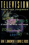 Television Today and Tomorrow, Gene F. Jankowski and David C. Fuchs, 019511129X