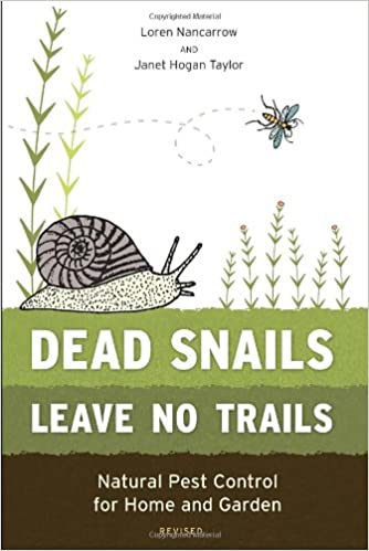 dead snails leave no trails revised natural pest control for home and garden loren nancarrow janet hogan taylor 9781607743194 amazoncom books - Home And Garden Pest Control