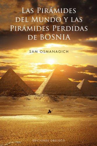 Piramides del mundo y las piramides de Bosnia, Las (Estudios Y Documentos) (Spanish Edition)