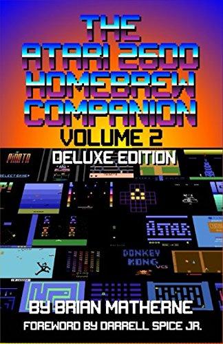 The Atari 2600 Homebrew Companion: Volume 2 Deluxe Edition: 34 Atari 2600 Homebrew Video Games