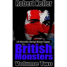 True Crime: British Monsters Vol. 2: 15 Terrifying Tales of Britain's Most Horrific Serial Killers