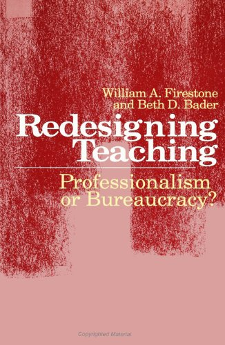 Redesigning Teaching: Professionalism or Bureaucracy? (SUNY series, Teacher Preparation and Development)