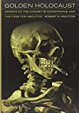 Golden Holocaust: Origins of the Cigarette Catastrophe and the Case for Abolition by Robert N. Proctor (2012-02-28)