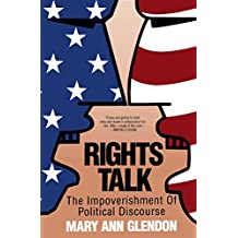 Rights Talk: The Impoverishment of Political Discourse