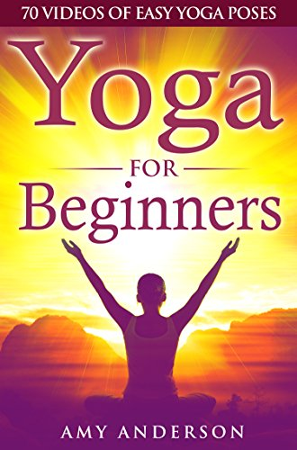Yoga For Beginners: 70 Yoga Videos Of Easy Yoga Poses