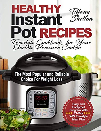 Healthy Instant Pot Recipes: Freestyle Cookbook for Your Electric Pressure Cooker. The Most Popular and Reliable Choice For Weight Loss. Easy and Foolproof Program With 21-Day WW Freestyle Meal Plan by Tiffany Shelton