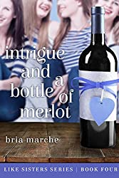 Intrigue and a Bottle of Merlot: (Like Sisters Series Book 4) Chick Lit: A Romantic Comedy
