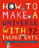 img - for How to Make a Universe with 92 Ingredients: An Electrifying Guide to the Elements book / textbook / text book