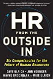 HR from the Outside In: Six Competencies for the Future of Human Resources by David Ulrich (1-Aug-2012) Hardcover