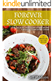 Forever Slow Cooker: Over 100 Must - Have Slow Cooker Recipes For Easy & Comforting Dinner (Good Food Series)