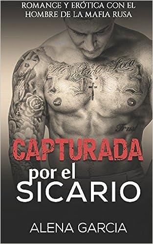 ... por el Sicario: Romance y Erótica con el Hombre de la Mafia Rusa Novela Romántica y Erótica en Español: Mafia Rusa: Amazon.es: Alena Garcia: Libros