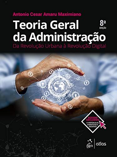 Teoria Geral da Administração - Da Revolução Urbana à Revolução Digital
