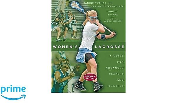 Womens Lacrosse: A Guide for Advanced Players and Coaches: Amazon.es: Janine Tucker, Maryalice Yakutchik, Will Kirk, James T. van Van Rensselaer: Libros en ...