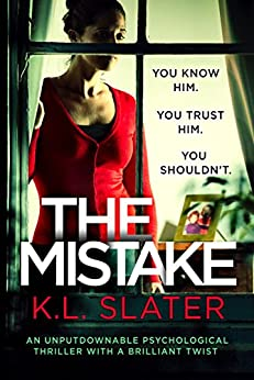 The Mistake: An unputdownable psychological thriller with a brilliant twist by [Slater, K.L.]