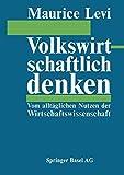 Volkswirtschaftlich Denken : Vom Alltäglichen Nutzen der Wirtschaftswissenschaft, Levi, 303486034X
