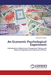 An Economic Psychological Experiment: Individualism-Collectivism, Perspective Taking, and Real and Hypothetical Endowment Effects