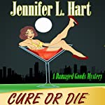 Cure or Die: A Damaged Goods Mystery   Jennifer L. Hart