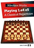 Playing 1. e4 e5: A Classical Repertoire (Grandmaster Repertoire Series)