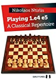 Playing 1.e4 E5: A Classical Repertoire-Nikolaos Ntirlis