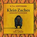 Klein Zaches genannt Zinnober Hörbuch von E. T. A. Hoffmann Gesprochen von: Ueli Jäggi