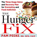 The Hunger Fix: The Three-Stage Detox and Recovery Plan for Overeating and Food Addiction Audiobook by Pamela Peeke Narrated by Pamela Peeke