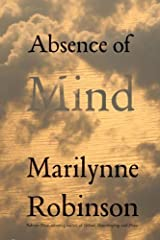 Absence of Mind: The Dispelling of Inwardness from the Modern Myth of the Self (The Terry Lectures Series) Kindle Edition