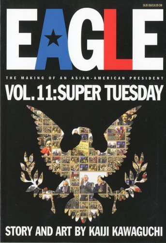 Eagle, The Making Of An Asian-American President 11: Super Tuesday by Kaiji Kawaguchi (2001-01-02)