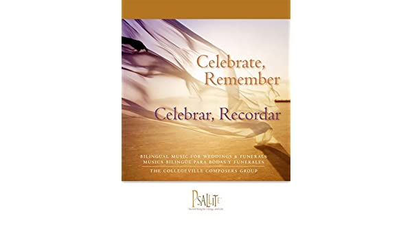 Celebrate, Remember / Celebrar, Recordar: Bilingual Music for Weddings and Funerals / Musica Bilingue para Bodas y Funerales (English and Spanish Edition): ...