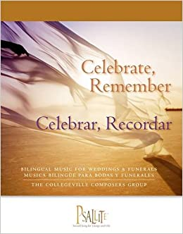 Celebrate, Remember / Celebrar, Recordar: Bilingual Music for Weddings and Funerals / Musica Bilingue para Bodas y Funerales (English and Spanish Edition) ...