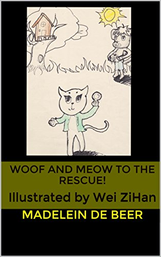 Woof and Meow to the rescue!: Illustrated by Wei ZiHan (The