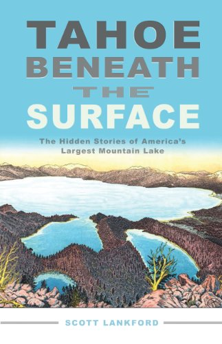 Tahoe beneath the Surface: The Hidden Stories of America's Largest Mountain ()