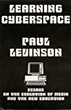 Learning Cyberspace : Essays on the Evolution of Media and the New Education, Levinson, Paul, 0963120395