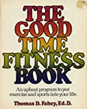 The Good-Time Fitness Book, Thomas D. Fahey, 0884210596