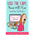 Lose the Cape: Never Will I Ever (and then I had Kids!)