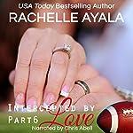 Intercepted by Love: Part Six: The Quarterback's Heart, Book 6 | Rachelle Ayala