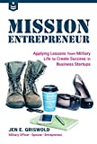 img - for Mission Entrepreneur: Applying Lessons from Military Life to Create Success in Business Startups book / textbook / text book