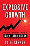 Explosive Growth: A Few Things I Learned While Growing My Startup To 100 Million Users & Losing 78 Million