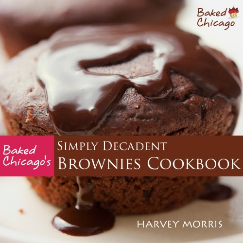 Baked Chicago's Simply Decadent Brownies Cookbook ()