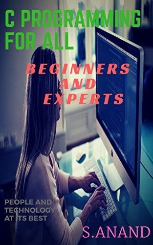 C PROGRAMMING FOR ALL: Beginners and Experts
