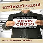 Embezzlement: A True Crime Story | Kevin Cross,Steven White