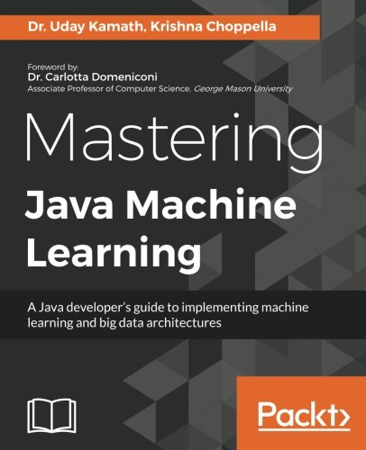 Mastering Java Machine Learning: A Java developer's guide to implementing machine learning and big data architectures by Packt Publishing - ebooks Account