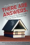 img - for Dear Real Estate Agent, THERE ARE ANSWERS.: Six Industry Professionals Share Their Knowledge book / textbook / text book