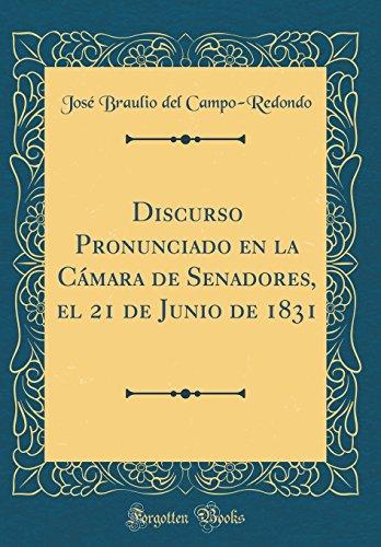 Discurso Pronunciado en la Camara de Senadores, el 21 de Junio de 1831 (Classic Reprint)  [Campo-Redondo, Jose Braulio del] (Tapa Dura)