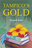 Front cover for the book Tampico's Gold by Elizabeth Braun