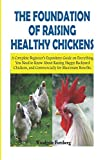 THE FOUNDATION OF RAISING HEALTHY CHICKENS: A