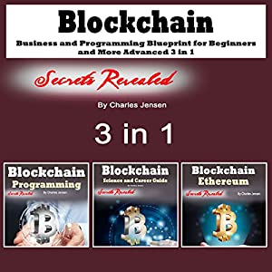 Blockchain: Business and Programming Blueprint for Beginners and More Advanced: 3 in 1 Audiobook