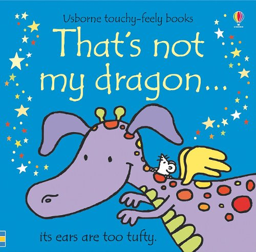 That's Not My Dragon (Usborne Touchy-Feely Books)