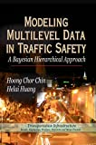 Modeling Multilevel Data in Traffic Safety: A Bayesian Hierarchical Approach (Transportation Infrastructure-Roads, Highways, Bridges, Airports and ... Engineering Tools, Techniques and Tables)